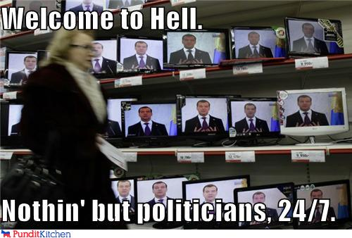 political pictures - Welcome to Hell.  Nothin' but politicians, 24/7.