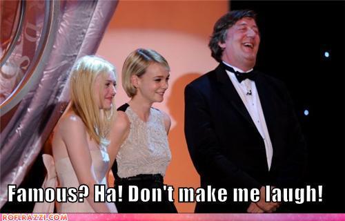 funny celebrity pictures - Famous? Ha! Don't make me laugh!
