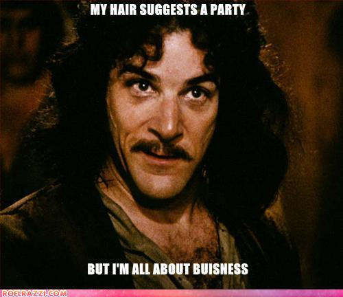 funny celebrity pictures - MY HAIR SUGGESTS A PARTY  BUT I'M ALL ABOUT BUISNESS