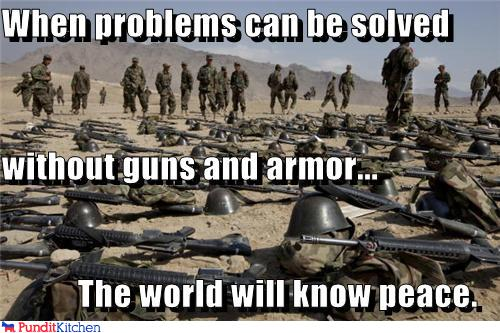 political pictures - When problems can be solved  without guns and armor... The world will know peace.