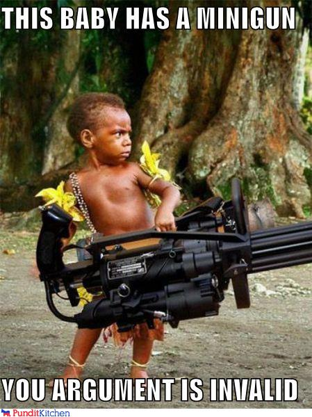political pictures - THIS BABY HAS A MINIGUN  YOU ARGUMENT IS INVALID