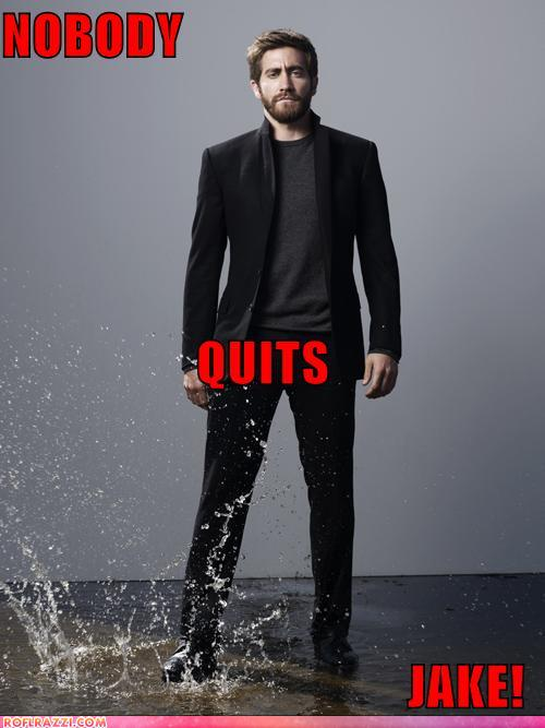 funny celebrity pictures - NOBODY  QUITS JAKE!