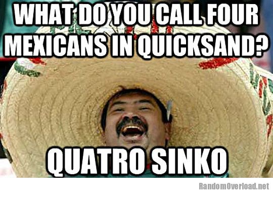 Funny Racist Mexican Memes: Mexicans In Quicksand