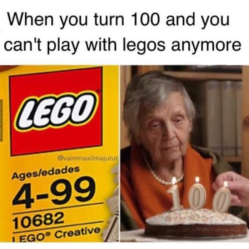 funny memes turn 100 cant play with legos